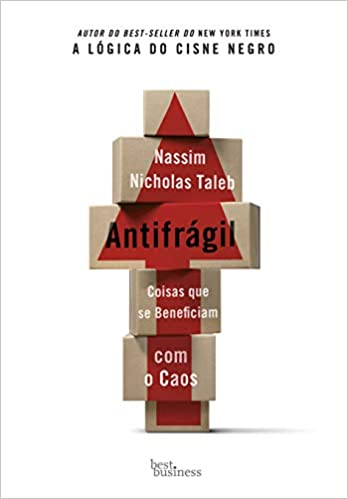 Antifrágil: Coisas que se beneficiam com o caos - Nassim Nicholas Taleb