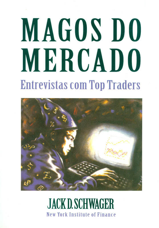 Magos do Mercado - Entrevistas com Top Traders - Jack D. Schwager