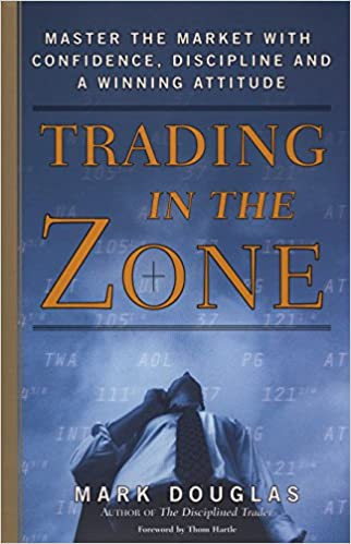 Trading in the Zone: Master the Market with Confidence, Discipline and a Winning Attitude - Thom Hartle