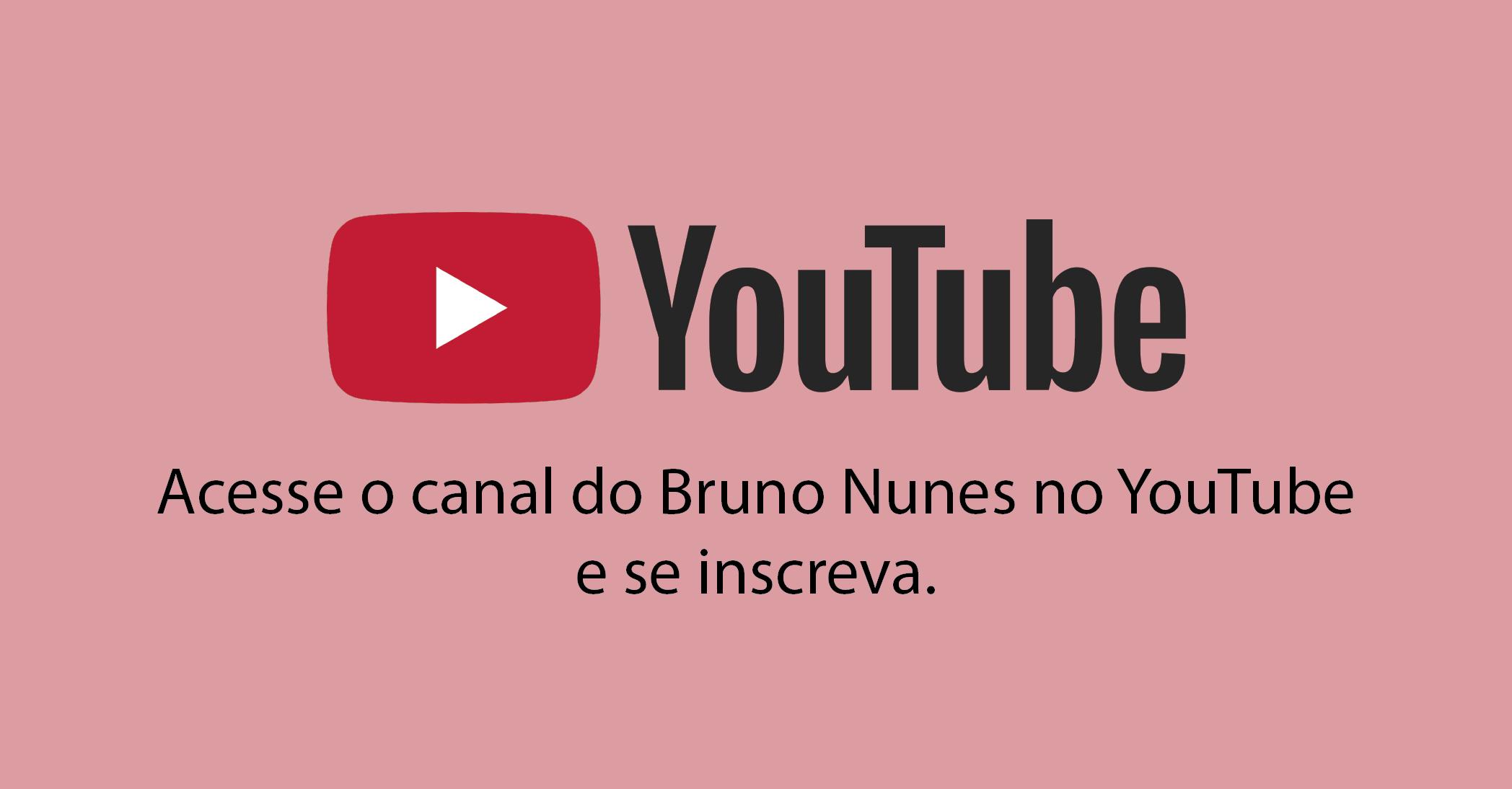 Acesse o canal do Bruno Nunes no YouTube e se inscreva